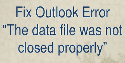 outlook data file not closed properly