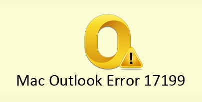 Fix Outlook Mac Error Code 17199 – An Unknown Error has Occurred